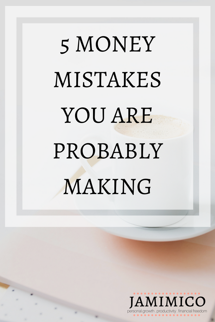 5 Money Mistakes You Are Probably Making