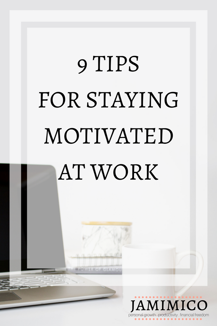 9 Tips for Staying Motivated at Work