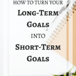 How To Turn Long-Term Goals into Short-Term Goals
