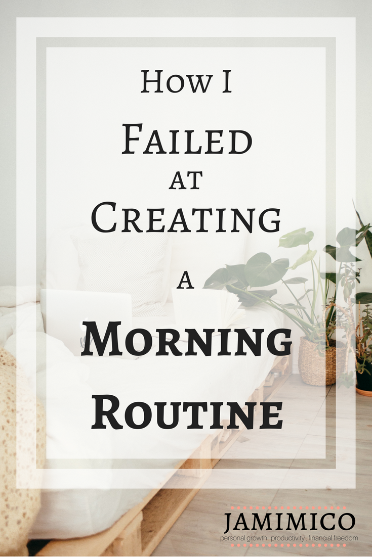 How I Failed At Creating A Morning Routine