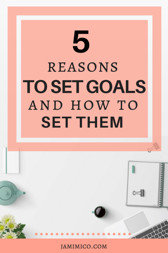 5 Reasons to Set Goals and How to Set Them